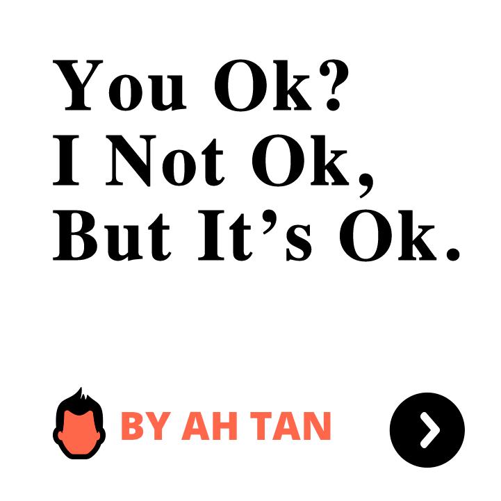 You Ok? I Not Ok, But It's Ok.